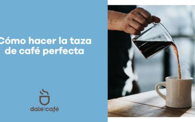 ¿Como hacer la taza de cafe perfecta en casa?
